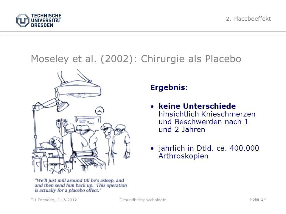 Folie 37 TU Dresden, 21.6.2012Gesundheitspsychologie Moseley et al.