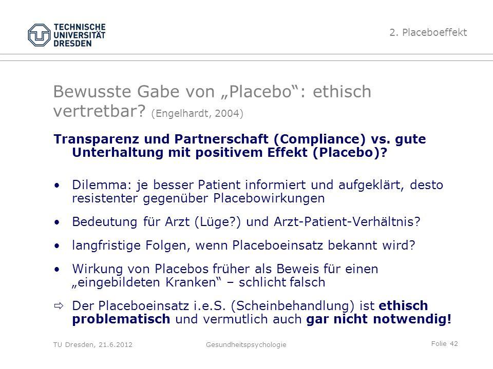 """Folie 42 TU Dresden, 21.6.2012Gesundheitspsychologie Bewusste Gabe von """"Placebo : ethisch vertretbar."""
