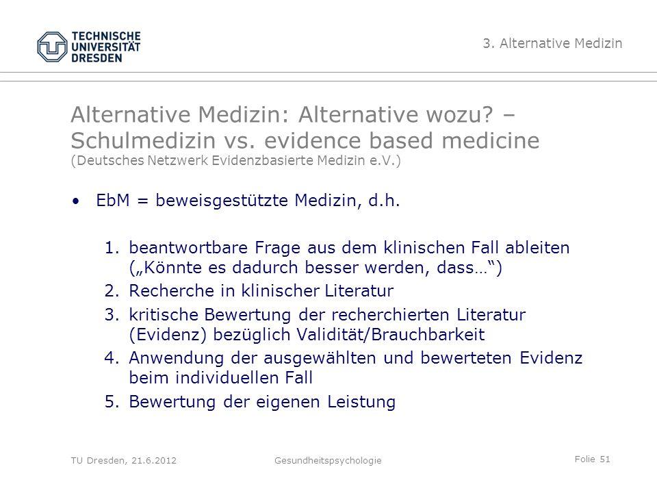 Folie 51 TU Dresden, 21.6.2012Gesundheitspsychologie Alternative Medizin: Alternative wozu.