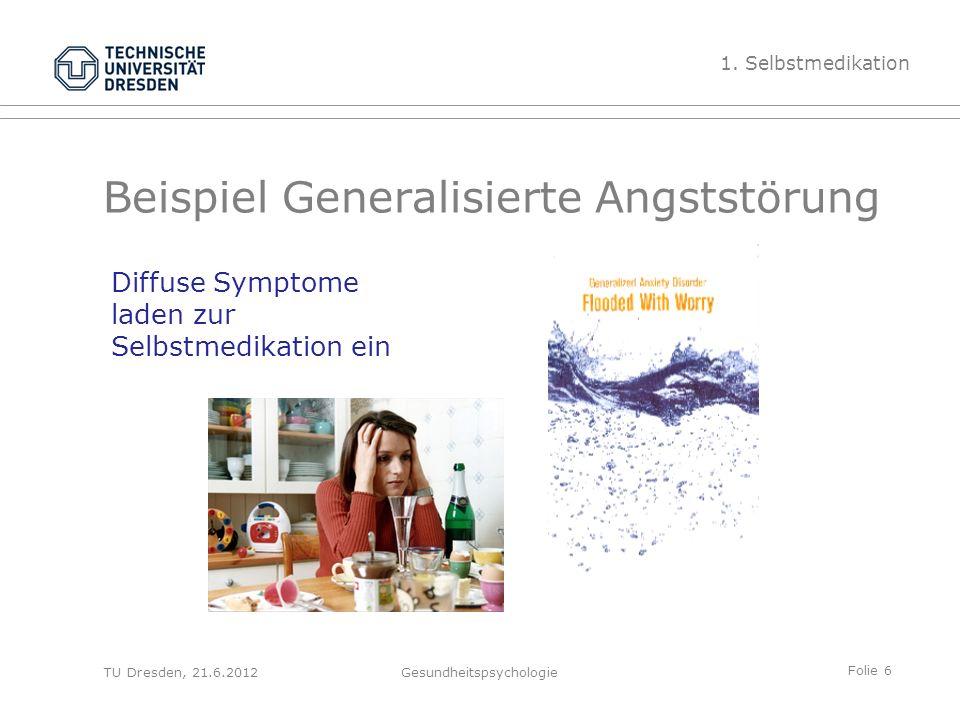 Folie 7 TU Dresden, 21.6.2012Gesundheitspsychologie DSM-IV Kriterien für Generalisierte Angststörung (GAS) A.