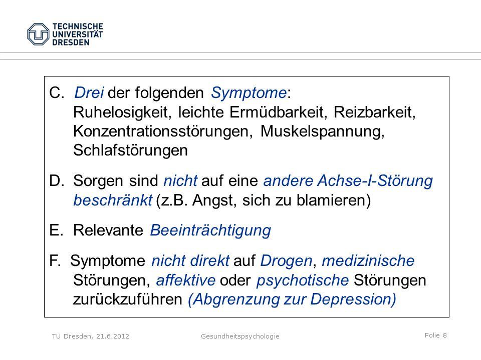 Folie 19 TU Dresden, 21.6.2012Gesundheitspsychologie Hamilton Anxiety Scale (HAMA) Zur Ermittlung des Schweregrads – nicht der Diagnose – einer Angststörung 14 Items Fremdrating: 0 (nicht vorhanden) bis 4 (ernst) Beispielitems: –intellekt.