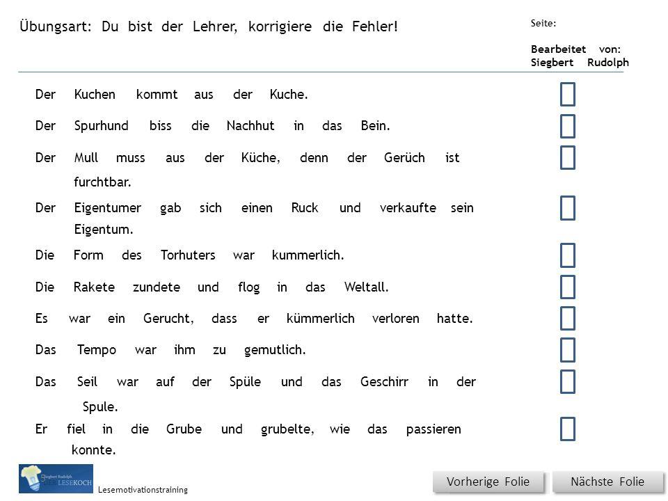 Übungsart: Seite: Bearbeitet von: Siegbert Rudolph Lesemotivationstraining Du bist der Lehrer, korrigiere die Fehler! Titel: Quelle: Nächste Folie Vor