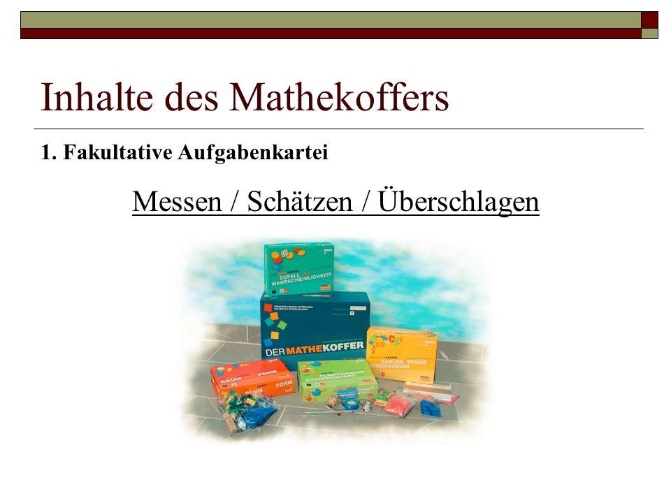 Inhalte des Mathekoffers 1. Fakultative Aufgabenkartei Messen / Schätzen / Überschlagen