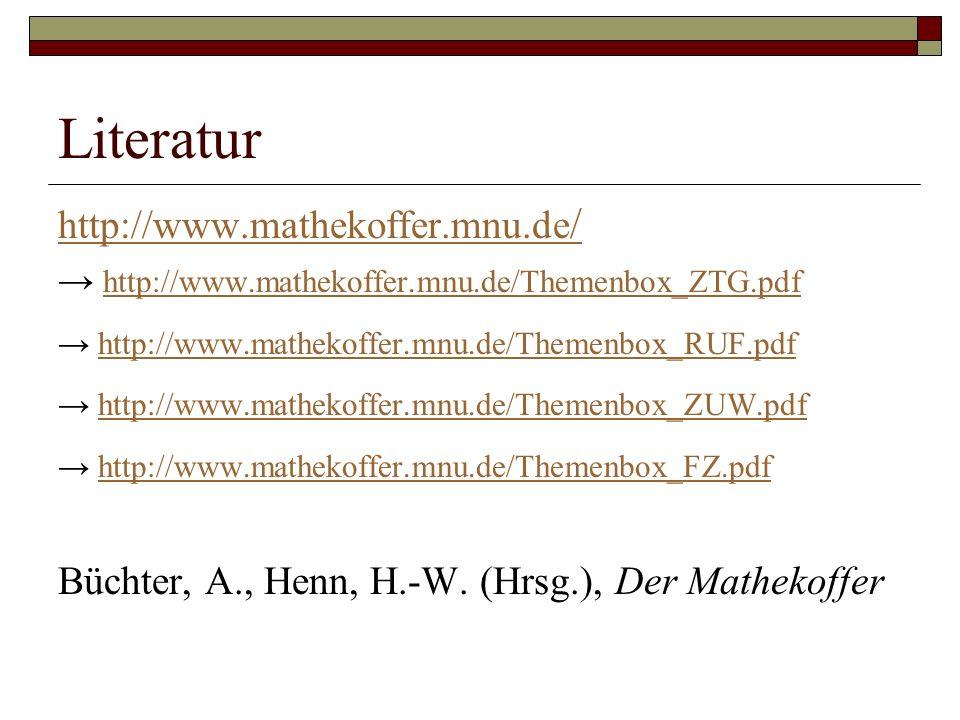 Literatur http://www.mathekoffer.mnu.de / → http://www.mathekoffer.mnu.de/Themenbox_ZTG.pdf http://www.mathekoffer.mnu.de/Themenbox_ZTG.pdf → http://www.mathekoffer.mnu.de/Themenbox_RUF.pdfhttp://www.mathekoffer.mnu.de/Themenbox_RUF.pdf → http://www.mathekoffer.mnu.de/Themenbox_ZUW.pdfhttp://www.mathekoffer.mnu.de/Themenbox_ZUW.pdf → http://www.mathekoffer.mnu.de/Themenbox_FZ.pdfhttp://www.mathekoffer.mnu.de/Themenbox_FZ.pdf Büchter, A., Henn, H.-W.