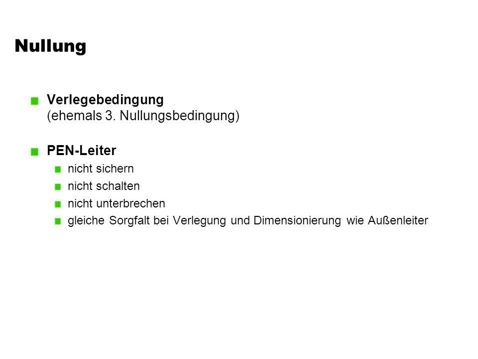 Nullung Verlegebedingung (ehemals 3. Nullungsbedingung) PEN-Leiter nicht sichern nicht schalten nicht unterbrechen gleiche Sorgfalt bei Verlegung und