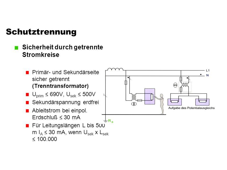 Schutztrennung Sicherheit durch getrennte Stromkreise Primär- und Sekundärseite sicher getrennt (Trenntransformator) U prim  690V, U sek  500V Sekun