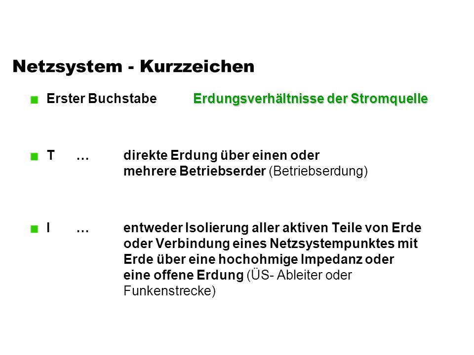 Netzsystem - Kurzzeichen Erdungsverhältnisse der Stromquelle Erster Buchstabe Erdungsverhältnisse der Stromquelle T…direkte Erdung über einen oder meh