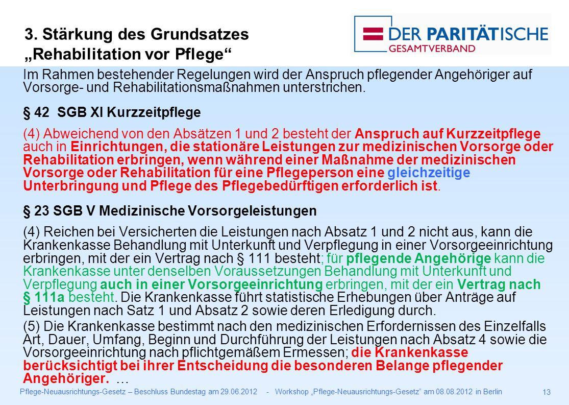 """Pflege-Neuausrichtungs-Gesetz – Beschluss Bundestag am 29.06.2012 - Workshop """"Pflege-Neuausrichtungs-Gesetz am 08.08.2012 in Berlin 13 Im Rahmen bestehender Regelungen wird der Anspruch pflegender Angehöriger auf Vorsorge- und Rehabilitationsmaßnahmen unterstrichen."""