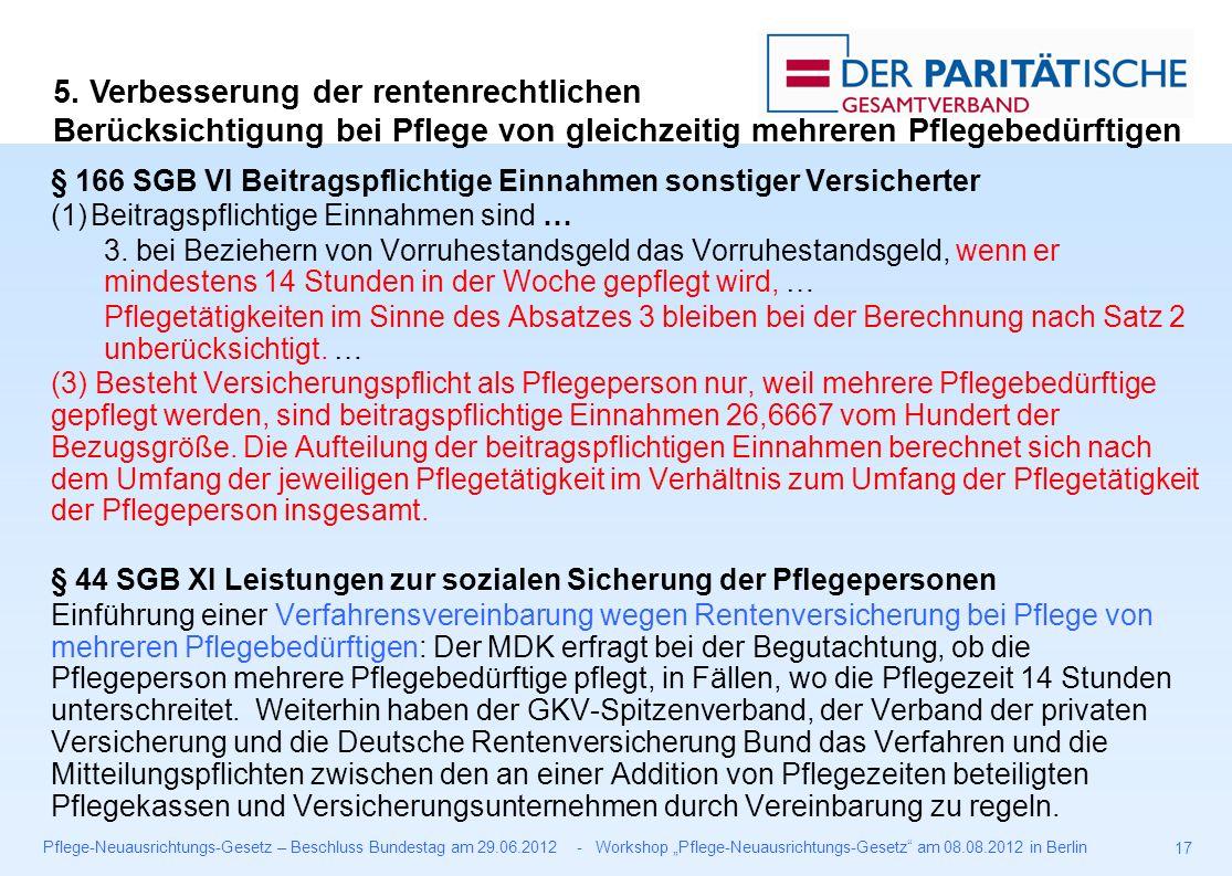 """Pflege-Neuausrichtungs-Gesetz – Beschluss Bundestag am 29.06.2012 - Workshop """"Pflege-Neuausrichtungs-Gesetz am 08.08.2012 in Berlin 17 § 166 SGB VI Beitragspflichtige Einnahmen sonstiger Versicherter (1)Beitragspflichtige Einnahmen sind … 3."""