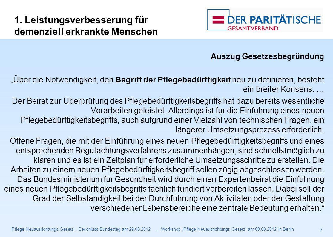 """Pflege-Neuausrichtungs-Gesetz – Beschluss Bundestag am 29.06.2012 - Workshop """"Pflege-Neuausrichtungs-Gesetz am 08.08.2012 in Berlin 2 Auszug Gesetzesbegründung """"Über die Notwendigkeit, den Begriff der Pflegebedürftigkeit neu zu definieren, besteht ein breiter Konsens."""