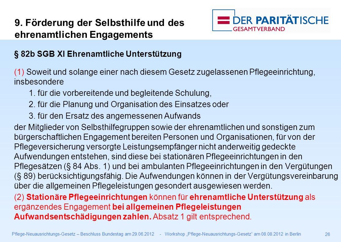 """Pflege-Neuausrichtungs-Gesetz – Beschluss Bundestag am 29.06.2012 - Workshop """"Pflege-Neuausrichtungs-Gesetz am 08.08.2012 in Berlin 26 § 82b SGB XI Ehrenamtliche Unterstützung (1) Soweit und solange einer nach diesem Gesetz zugelassenen Pflegeeinrichtung, insbesondere 1."""
