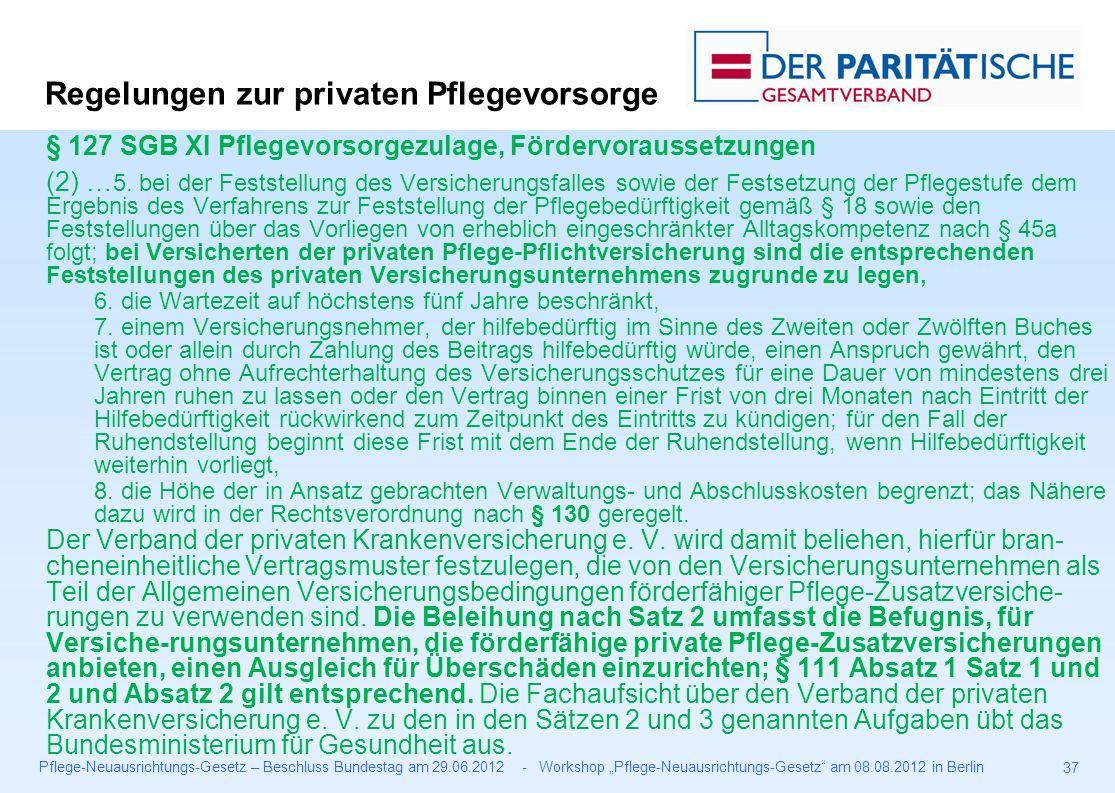 "Pflege-Neuausrichtungs-Gesetz – Beschluss Bundestag am 29.06.2012 - Workshop ""Pflege-Neuausrichtungs-Gesetz am 08.08.2012 in Berlin 37 § 127 SGB XI Pflegevorsorgezulage, Fördervoraussetzungen (2) … 5."