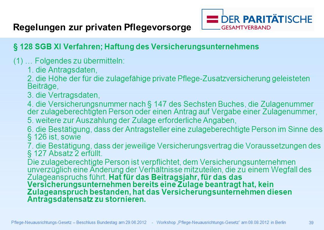 """Pflege-Neuausrichtungs-Gesetz – Beschluss Bundestag am 29.06.2012 - Workshop """"Pflege-Neuausrichtungs-Gesetz am 08.08.2012 in Berlin 39 § 128 SGB XI Verfahren; Haftung des Versicherungsunternehmens (1) … Folgendes zu übermitteln: 1."""