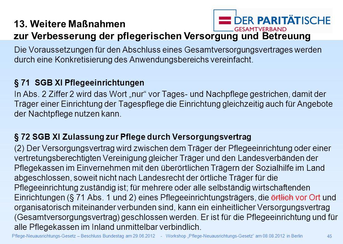 """Pflege-Neuausrichtungs-Gesetz – Beschluss Bundestag am 29.06.2012 - Workshop """"Pflege-Neuausrichtungs-Gesetz am 08.08.2012 in Berlin 45 Die Voraussetzungen für den Abschluss eines Gesamtversorgungsvertrages werden durch eine Konkretisierung des Anwendungsbereichs vereinfacht."""
