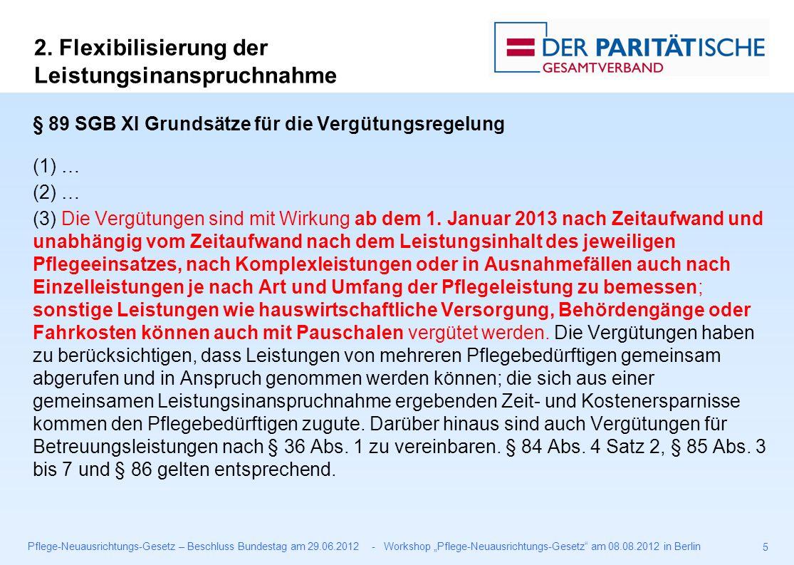 """Pflege-Neuausrichtungs-Gesetz – Beschluss Bundestag am 29.06.2012 - Workshop """"Pflege-Neuausrichtungs-Gesetz am 08.08.2012 in Berlin 5 § 89 SGB XI Grundsätze für die Vergütungsregelung (1) … (2) … (3) Die Vergütungen sind mit Wirkung ab dem 1."""