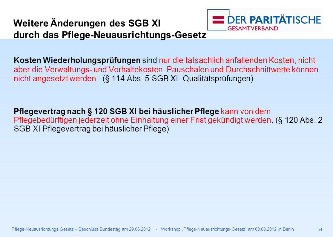 """Pflege-Neuausrichtungs-Gesetz – Beschluss Bundestag am 29.06.2012 - Workshop """"Pflege-Neuausrichtungs-Gesetz am 08.08.2012 in Berlin 54 Kosten Wiederholungsprüfungen sind nur die tatsächlich anfallenden Kosten, nicht aber die Verwaltungs- und Vorhaltekosten."""