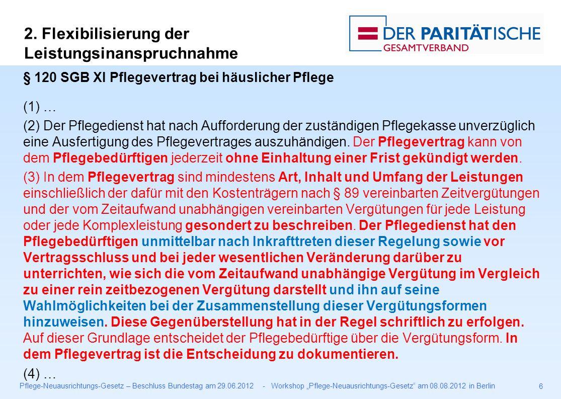 """Pflege-Neuausrichtungs-Gesetz – Beschluss Bundestag am 29.06.2012 - Workshop """"Pflege-Neuausrichtungs-Gesetz am 08.08.2012 in Berlin 6 § 120 SGB XI Pflegevertrag bei häuslicher Pflege (1) … (2) Der Pflegedienst hat nach Aufforderung der zuständigen Pflegekasse unverzüglich eine Ausfertigung des Pflegevertrages auszuhändigen."""