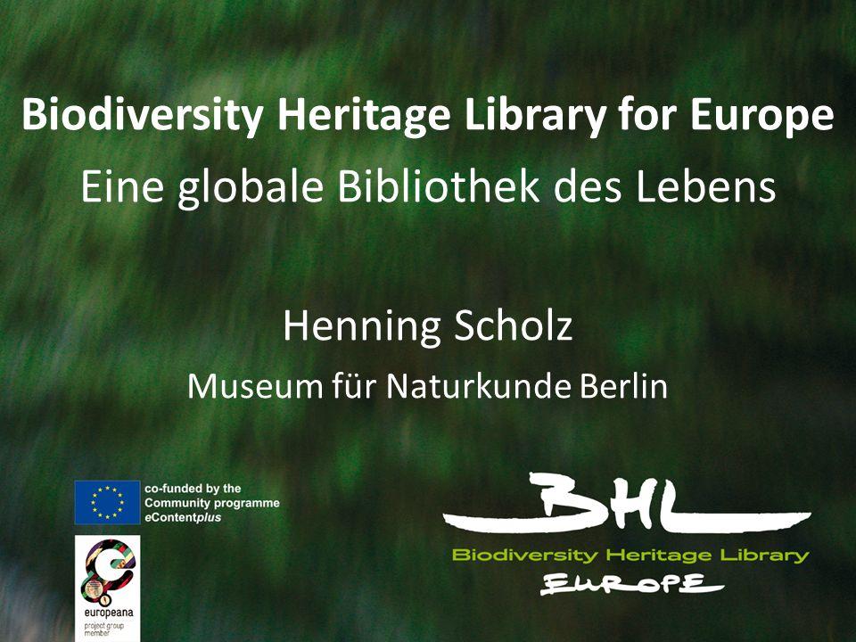 Zusammenfassung Die Biodiversity Heritage Library (BHL) digitalisiert Biodiversitäts-Literatur für Open Access via www BHL-Europe verbessert die Interoperabilität von digitalen Bibliotheken mit Fokus auf Biodiversitätsliteratur in Europa BHL-Global bringt taxonomische Literatur kostenlos an den Computer an Ihrem Arbeitsplatz