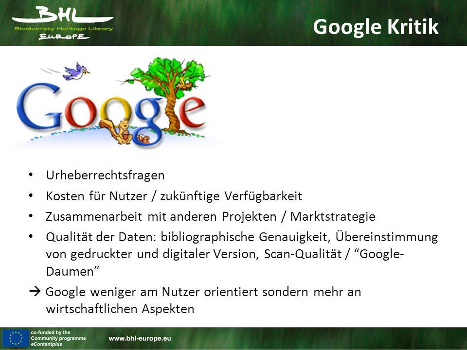 Google Kritik Urheberrechtsfragen Kosten für Nutzer / zukünftige Verfügbarkeit Zusammenarbeit mit anderen Projekten / Marktstrategie Qualität der Daten: bibliographische Genauigkeit, Übereinstimmung von gedruckter und digitaler Version, Scan-Qualität / Google- Daumen  Google weniger am Nutzer orientiert sondern mehr an wirtschaftlichen Aspekten