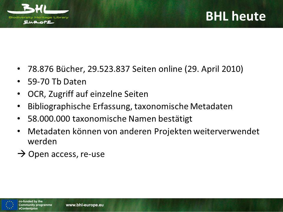 BHL heute 78.876 Bücher, 29.523.837 Seiten online (29. April 2010) 59-70 Tb Daten OCR, Zugriff auf einzelne Seiten Bibliographische Erfassung, taxonom