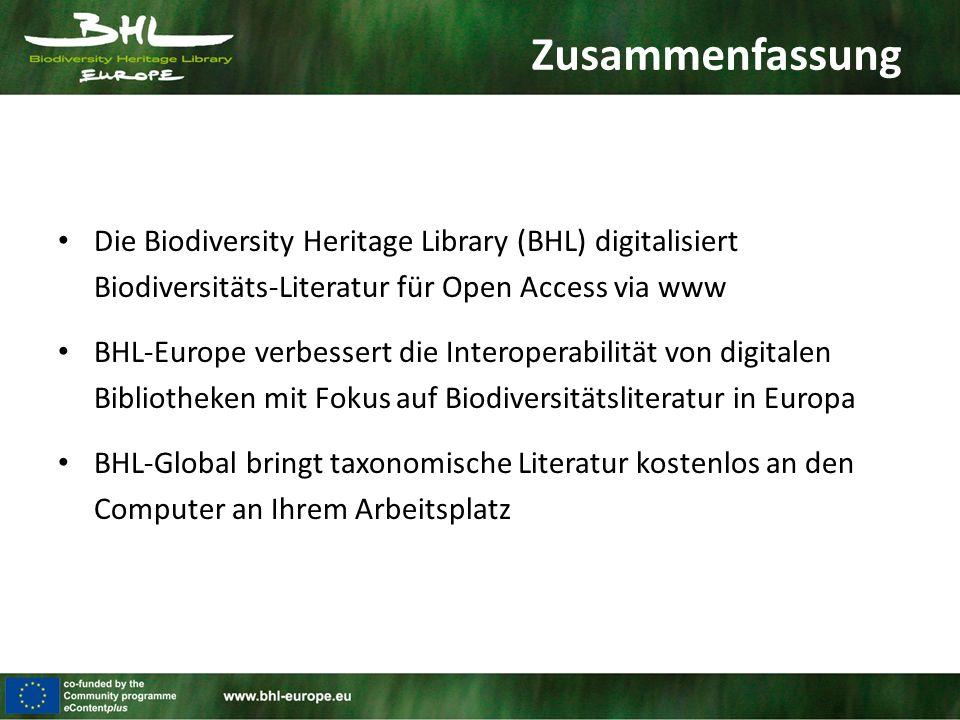 Zusammenfassung Die Biodiversity Heritage Library (BHL) digitalisiert Biodiversitäts-Literatur für Open Access via www BHL-Europe verbessert die Inter