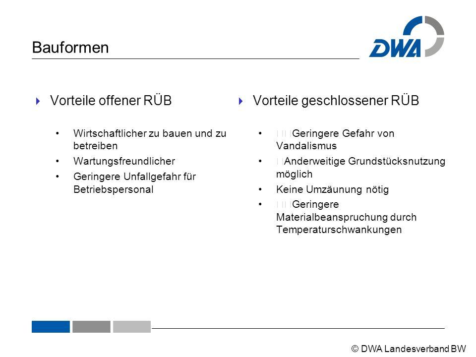 © DWA Landesverband BW Bauformen  Vorteile offener RÜB Wirtschaftlicher zu bauen und zu betreiben Wartungsfreundlicher Geringere Unfallgefahr für Bet