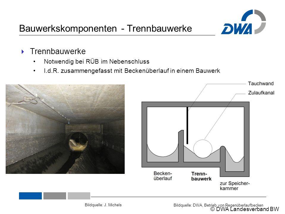 © DWA Landesverband BW Bauwerkskomponenten - Trennbauwerke  Trennbauwerke Notwendig bei RÜB im Nebenschluss I.d.R. zusammengefasst mit Beckenüberlauf