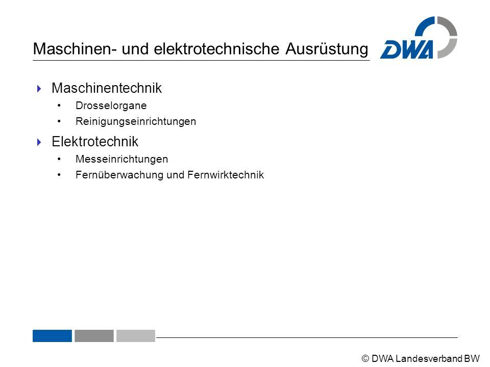 © DWA Landesverband BW Maschinen- und elektrotechnische Ausrüstung  Maschinentechnik Drosselorgane Reinigungseinrichtungen  Elektrotechnik Messeinri