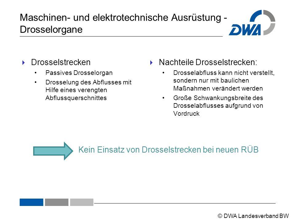 © DWA Landesverband BW  Drosselstrecken Passives Drosselorgan Drosselung des Abflusses mit Hilfe eines verengten Abflussquerschnittes  Nachteile Dro