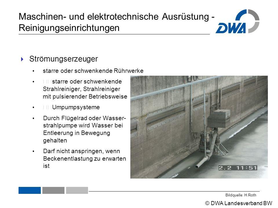 """© DWA Landesverband BW Maschinen- und elektrotechnische Ausrüstung - Reinigungseinrichtungen  Strömungserzeuger starre oder schwenkende Rührwerke """"""""starre oder schwenkende Strahlreiniger, Strahlreiniger mit pulsierender Betriebsweise """"""""Umpumpsysteme Durch Flügelrad oder Wasser- strahlpumpe wird Wasser bei Entleerung in Bewegung gehalten Darf nicht anspringen, wenn Beckenentlastung zu erwarten ist Bildquelle: H.Roth"""