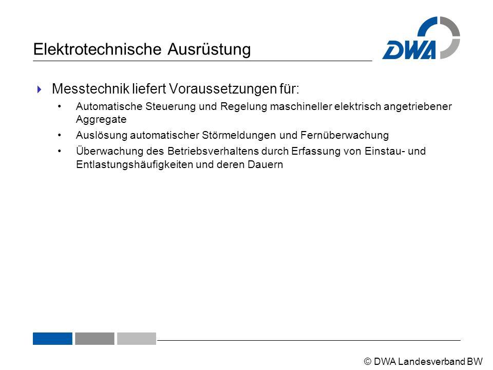 © DWA Landesverband BW Elektrotechnische Ausrüstung  Messtechnik liefert Voraussetzungen für: Automatische Steuerung und Regelung maschineller elektr