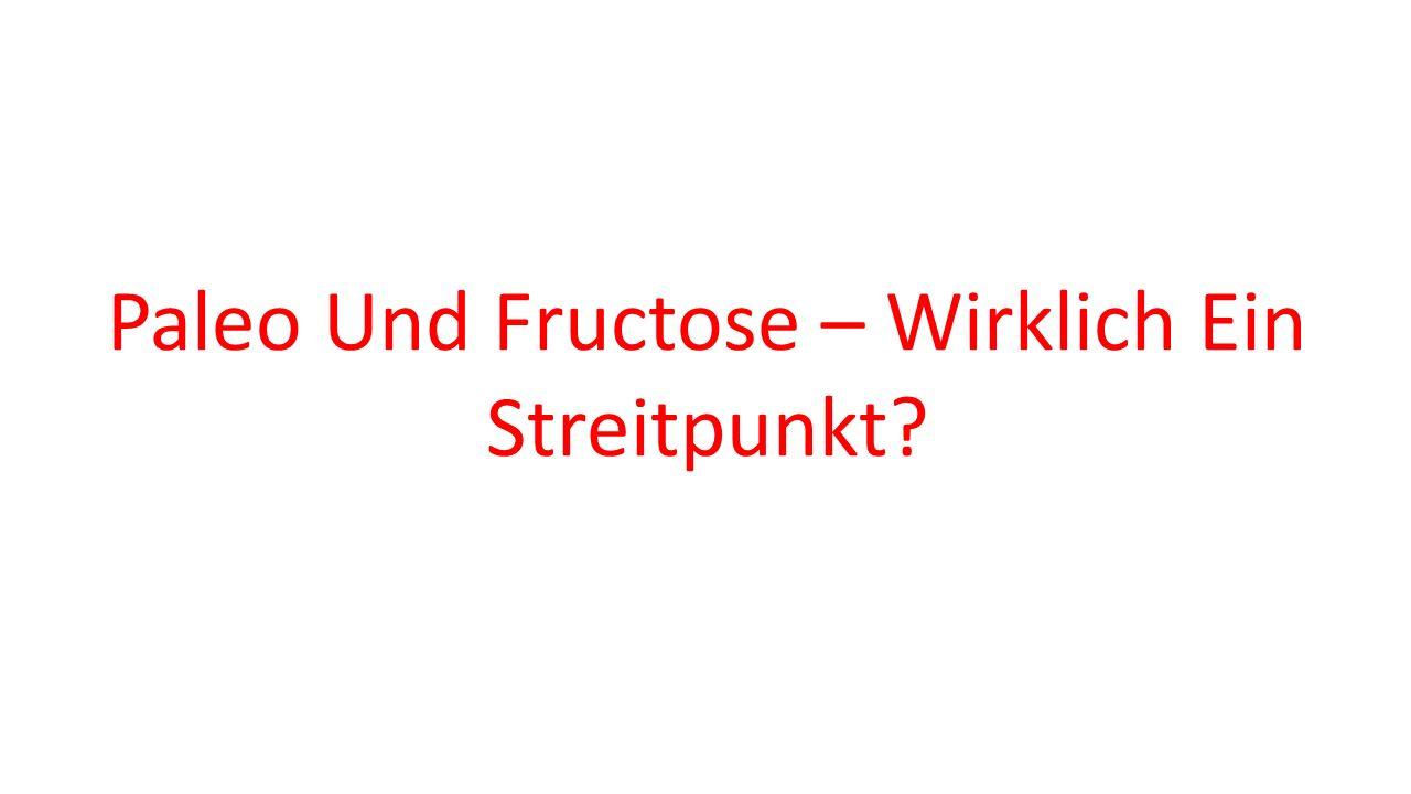 Paleo Und Fructose – Wirklich Ein Streitpunkt