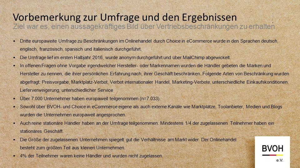 Vorbemerkung zur Umfrage und den Ergebnissen Ziel war es, einen aussagekräftiges Bild über Vertriebsbeschränkungen zu erhalten  Dritte europaweite Umfrage zu Beschränkungen im Onlinehandel durch Choice in eCommerce wurde in den Sprachen deutsch, englisch, französisch, spanisch und italienisch durchgeführt.