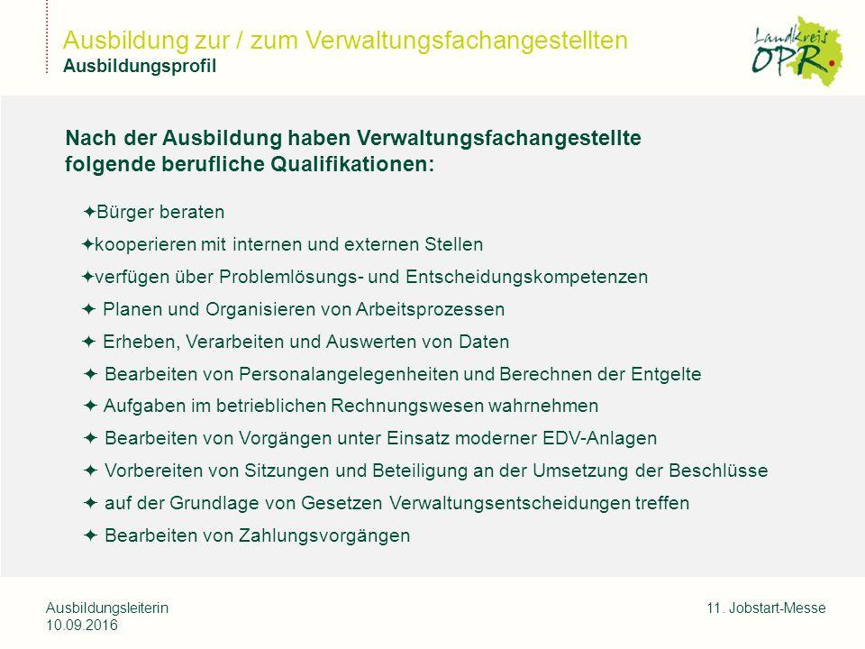 Landkreis Ostprignitz-Ruppi n Ausbildungsleiterin 10.09.2016 11. Jobstart-Messe Ausbildung zur / zum Verwaltungsfachangestellten Ausbildungsprofil Nac