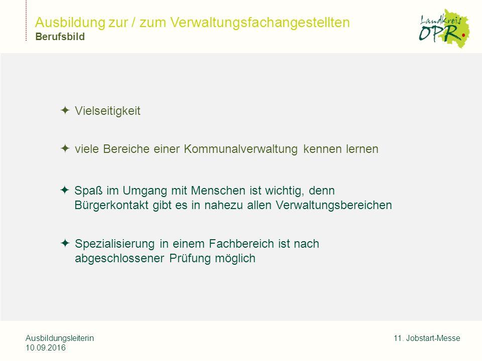 Landkreis Ostprignitz-Ruppi n Ausbildungsleiterin 10.09.2016 11. Jobstart-Messe Ausbildung zur / zum Verwaltungsfachangestellten Berufsbild  Vielseit