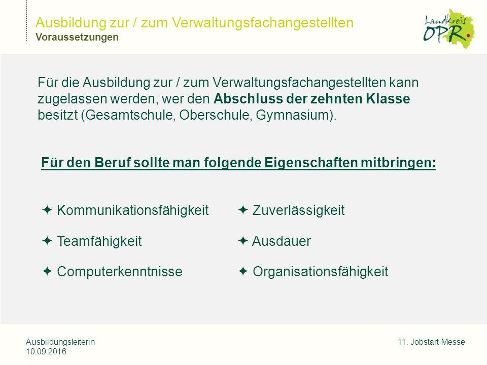 Landkreis Ostprignitz-Ruppi n Ausbildungsleiterin 10.09.2016 11. Jobstart-Messe Ausbildung zur / zum Verwaltungsfachangestellten Voraussetzungen Für d