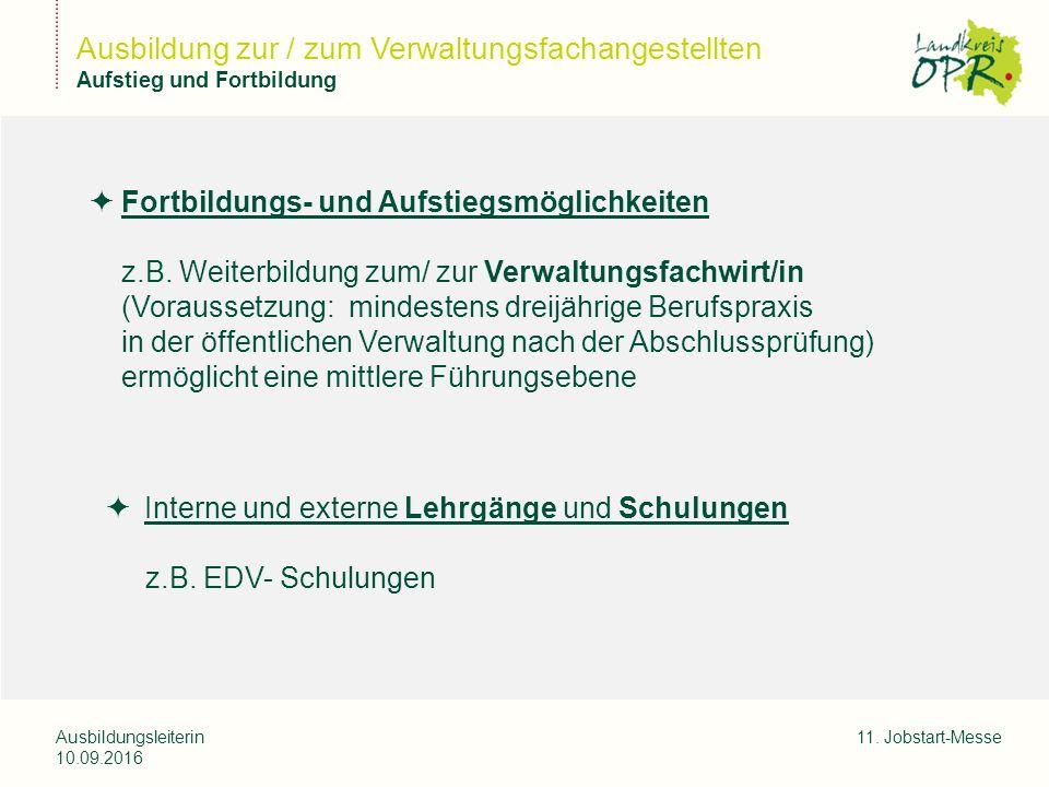 Landkreis Ostprignitz-Ruppi n Ausbildungsleiterin 10.09.2016 11. Jobstart-Messe Ausbildung zur / zum Verwaltungsfachangestellten Aufstieg und Fortbild