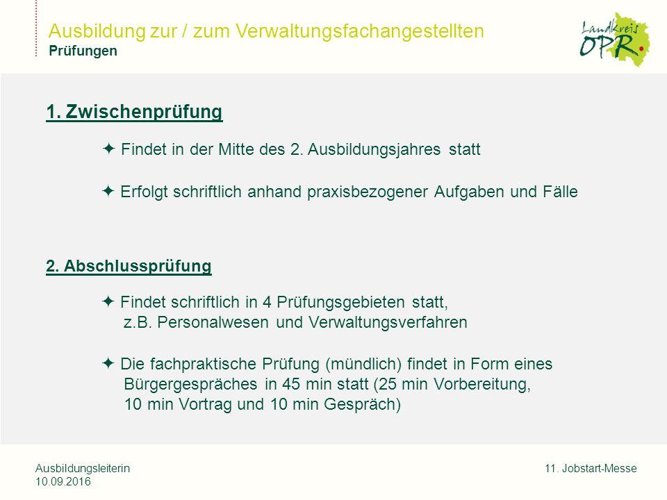 Landkreis Ostprignitz-Ruppi n Ausbildungsleiterin 10.09.2016 11. Jobstart-Messe Ausbildung zur / zum Verwaltungsfachangestellten Prüfungen 1. Zwischen