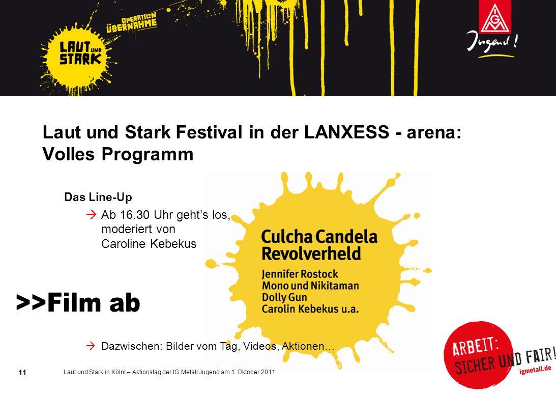 Laut und Stark in Köln! – Aktionstag der IG Metall Jugend am 1. Oktober 2011 11 Laut und Stark Festival in der LANXESS - arena: Volles Programm Das Li
