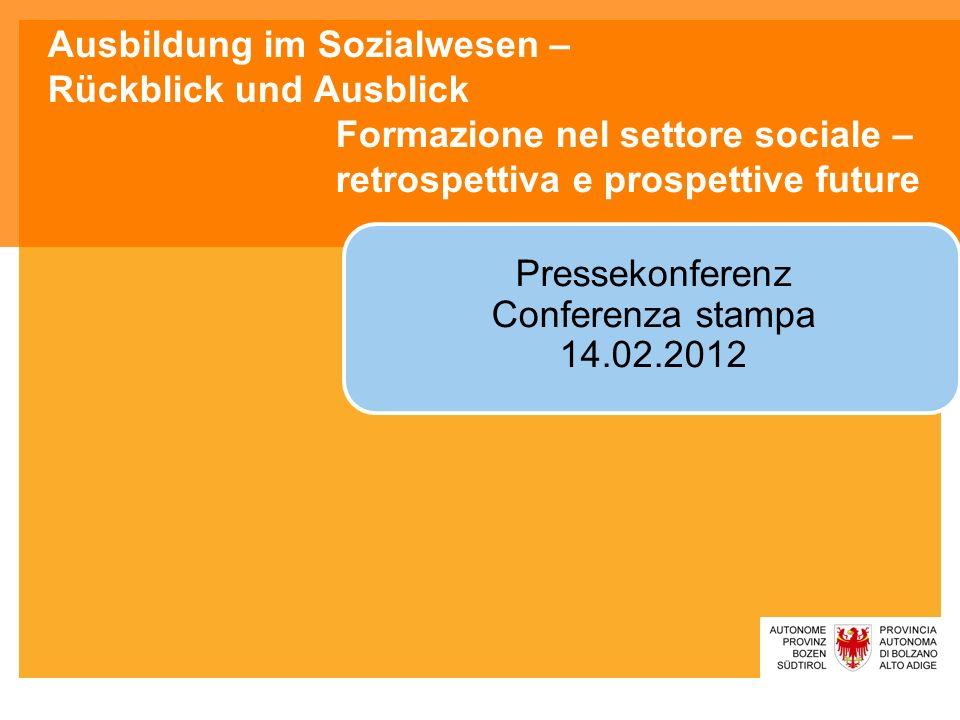 Ausbildung im Sozialwesen – Rückblick und Ausblick Formazione nel settore sociale – retrospettiva e prospettive future Pressekonferenz Conferenza stampa 14.02.2012