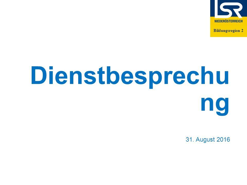 Dienstbesprechu ng 31. August 2016 Bildungsregion 2