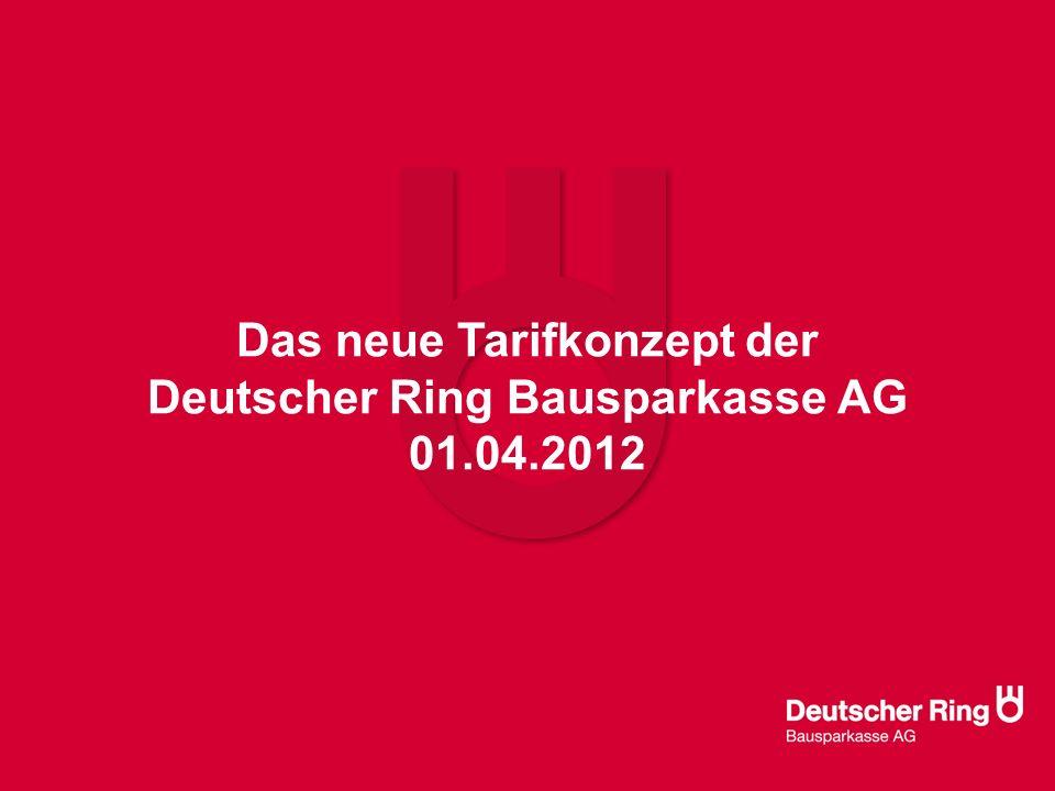 Das neue Tarifkonzept der Deutscher Ring Bausparkasse AG 01.04.2012