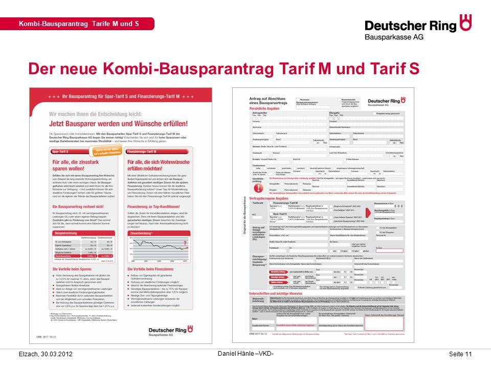 Der neue Kombi-Bausparantrag Tarif M und Tarif S Kombi-Bausparantrag Tarife M und S Elzach, 30.03.2012 Seite 11 Daniel Hänle –VKD-