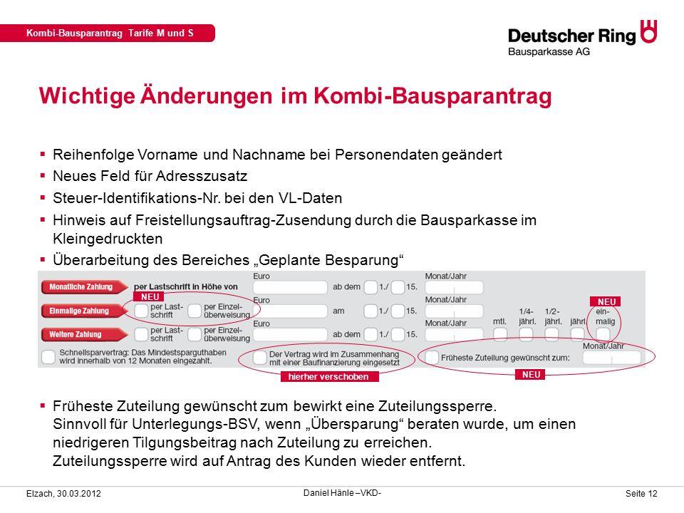 Kombi-Bausparantrag Tarife M und S Elzach, 30.03.2012 Seite 12  Reihenfolge Vorname und Nachname bei Personendaten geändert  Neues Feld für Adresszusatz  Steuer-Identifikations-Nr.
