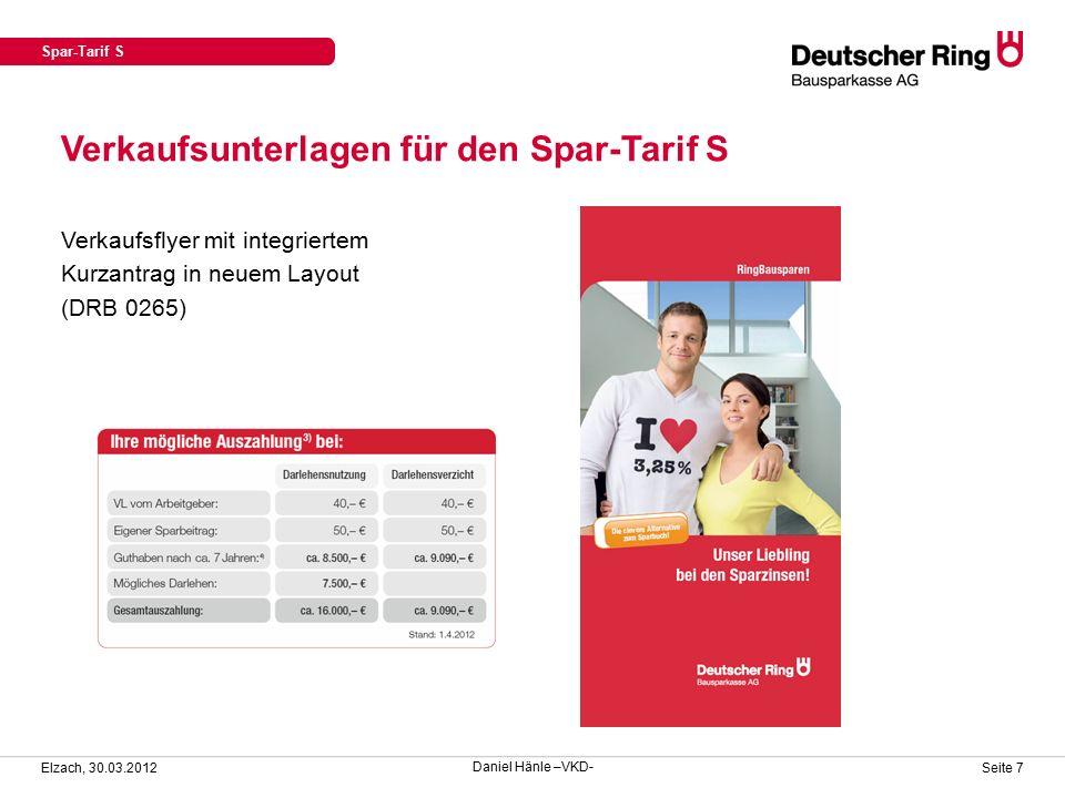 Verkaufsunterlagen für den Spar-Tarif S Elzach, 30.03.2012 Seite 8 Verkaufsflyer mit integriertem Kurzantrag in neuem Layout (DRB 0265) Spar-Tarif S Daniel Hänle –VKD-