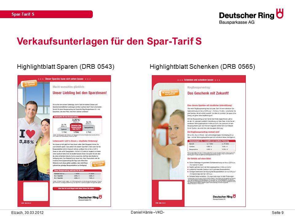 Verkaufsunterlagen für den Spar-Tarif S Elzach, 30.03.2012 Seite 9 Highlightblatt Sparen (DRB 0543)Highlightblatt Schenken (DRB 0565) Spar-Tarif S Daniel Hänle –VKD-