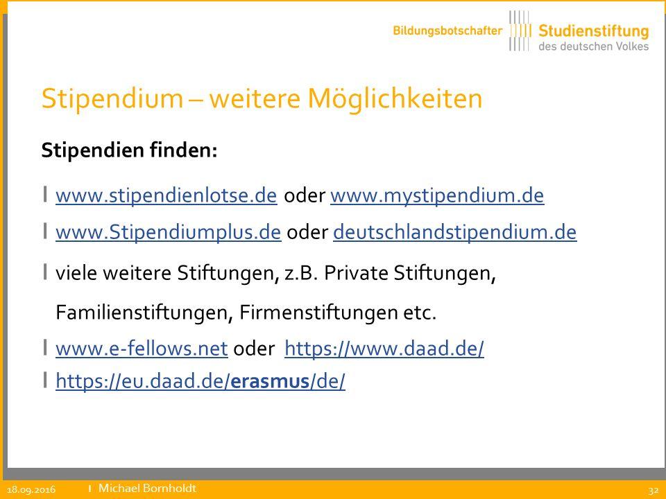 Stipendium – weitere Möglichkeiten Stipendien finden: ı www.stipendienlotse.de oder www.mystipendium.de www.stipendienlotse.dewww.mystipendium.de ı ww