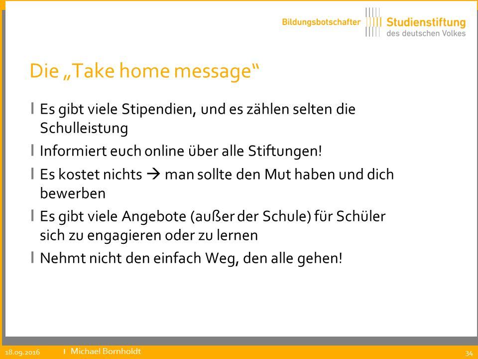 """Die """"Take home message"""" ı Es gibt viele Stipendien, und es zählen selten die Schulleistung ı Informiert euch online über alle Stiftungen! ı Es kostet"""