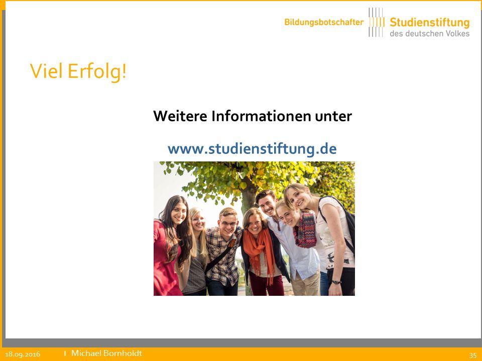 Viel Erfolg! Weitere Informationen unter www.studienstiftung.de 18.09.2016 ıMichael Bornholdt 35