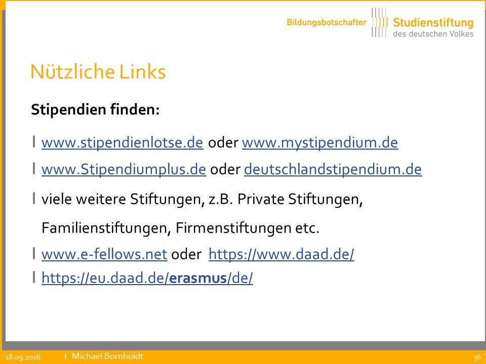 Nützliche Links Stipendien finden: ı www.stipendienlotse.de oder www.mystipendium.de www.stipendienlotse.dewww.mystipendium.de ı www.Stipendiumplus.de